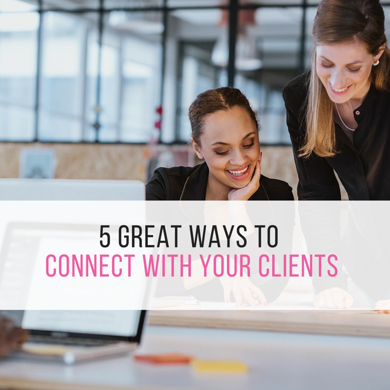 5 Great Ways to Connect With Your Clients