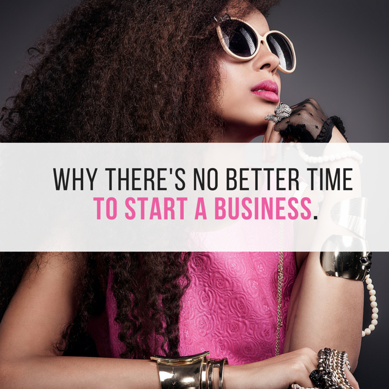 Why There's No Better Time To Start Your Business