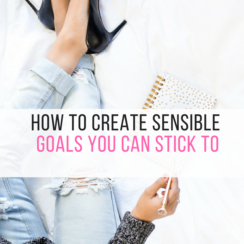 How to Create Sensible Goals you Can Stick To