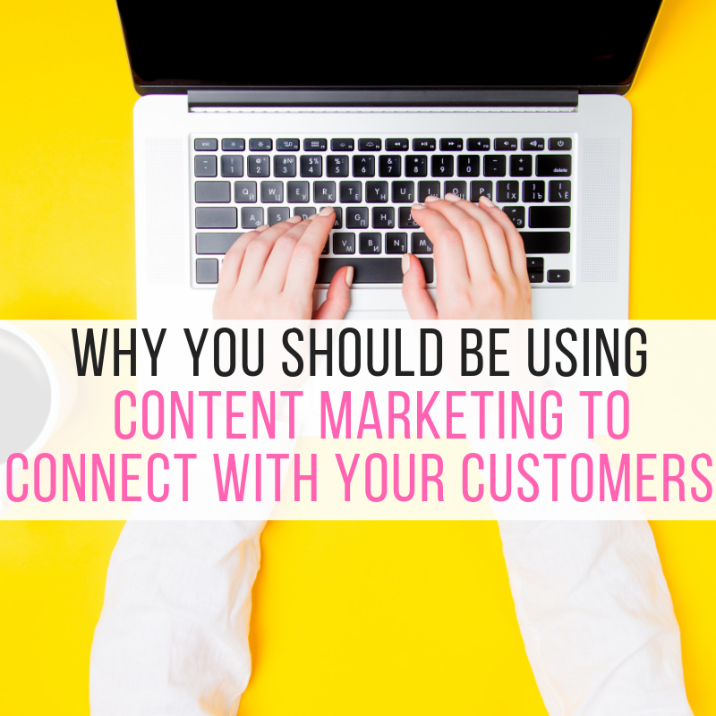 Why you Should be using Content Marketing to Connect with your Customers?