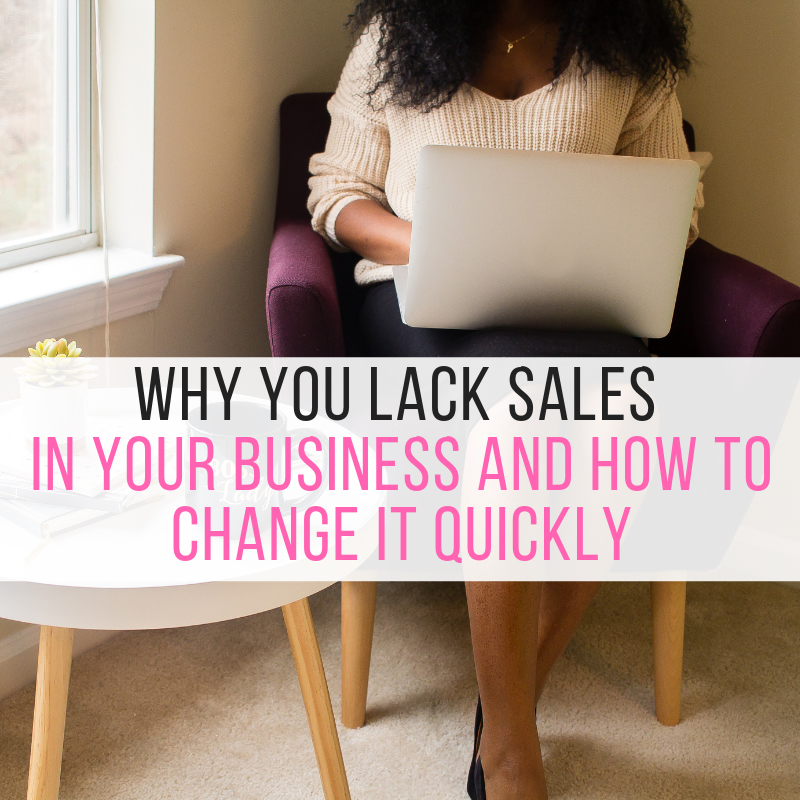 Why you Lack Sales in your Business and How to Change it Quickly
