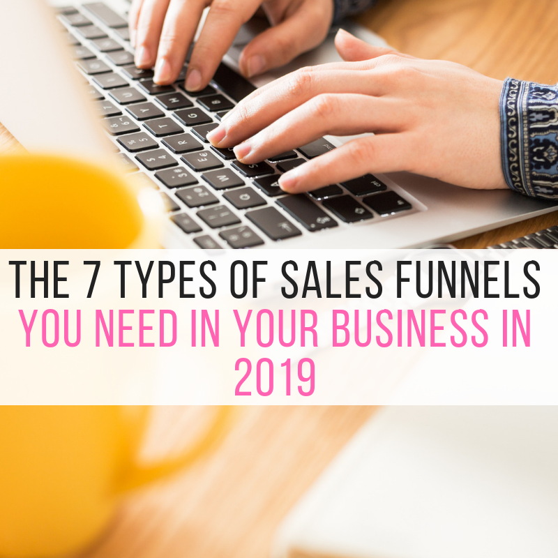 The 7 Sales Funnels You Need in 2019